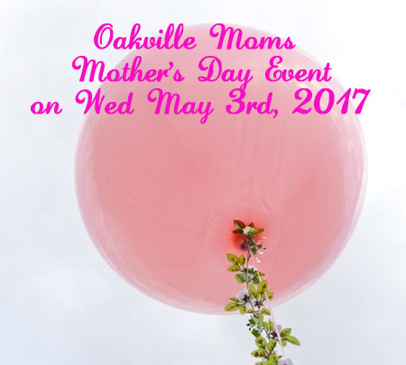 Join us for Oakville Moms spring event on Wednesday May 3rd, 2017.